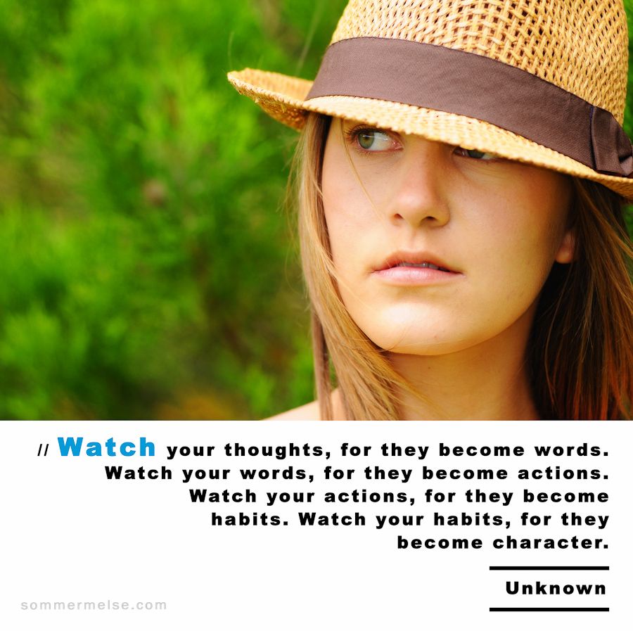 Visual Inspiration 365 - Watch your thoughts for they become words, what your words because they become actions - Unknown