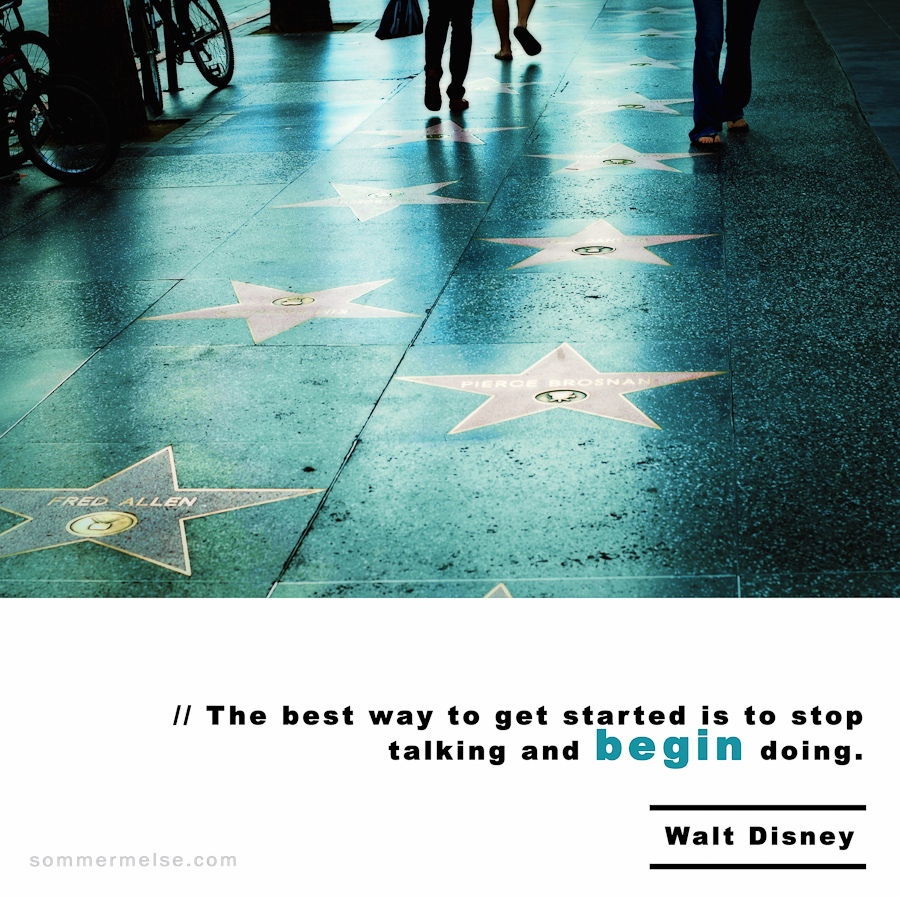 Visual Inspiration 365 - The best way to get started is to stop talking and begin doing - Walt Disney