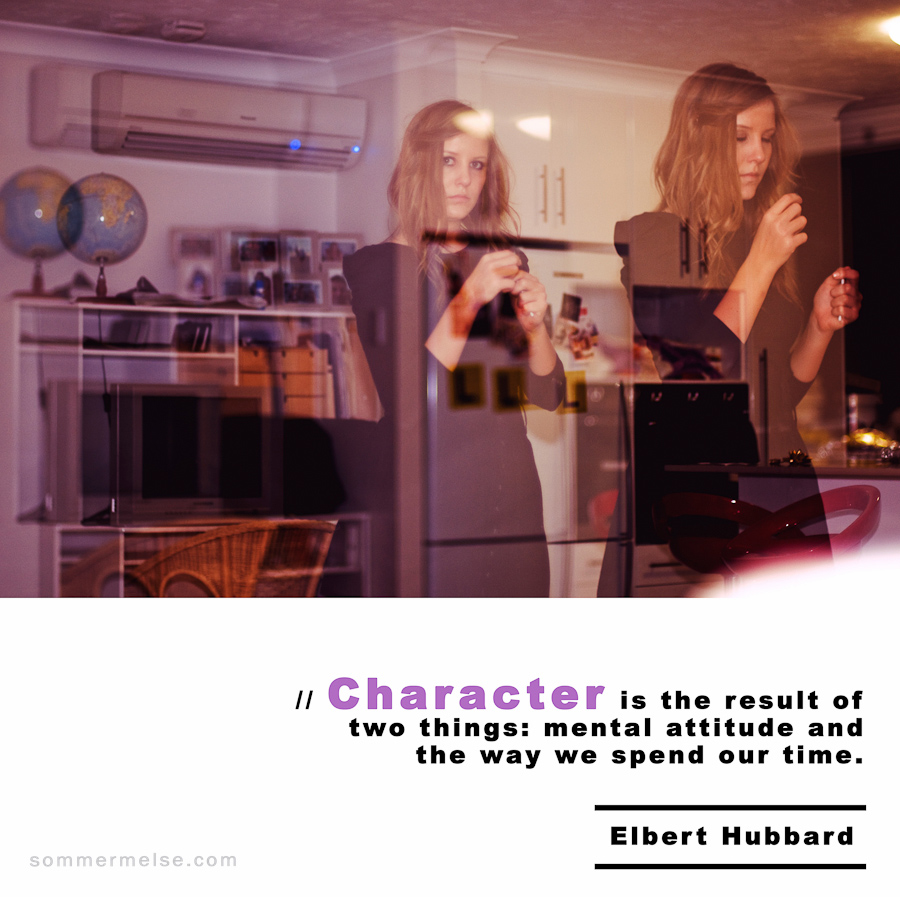 Visual Inspiration 365 - Character is the result of two things: mental attitude and the way we spend our time - Elbert Hubbard