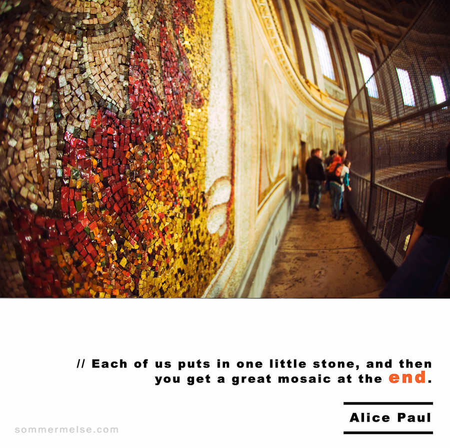 Visual Inspiration 365 - Each of us puts in one little stone and then you get a great mosaic at the end - Alice Paul